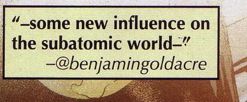 - some new influence on the subatomic world - @benjamingoldacre